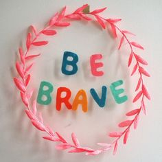 Be Brave crepe paper and felt wreath