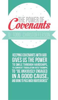 The Power of Covenants.  Elder D. Todd Christofferson.  The Church of Jesus Christ of Latter-Day Saints.