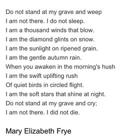 I really like this. It brings be comfort when I think about my dear friend being sick. He isn't gone yet, and I am so incredibly grateful for that. However soon the day will come when he is no longer with us and when that thought crosses my mind, reading this poem makes it a little easier to breath.