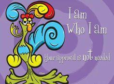 I am who I am....... lol
