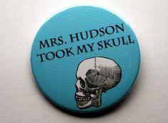 "Sherlock BBC:Mrs. Hudson took my skull 2.25"" Pinback button. $4.00, via Etsy."