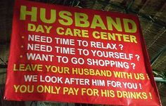 Is this good or great idea??  What do you think?   Daycare for husbands :-)