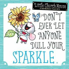 ❀ Don't ever let any dull your Sparkle.Little Church Mouse 22 June 2015 ❀ Biblical Quotes, Religious Quotes, Meaningful Quotes, Bible Quotes, Bible Verses, Sign Quotes, Faith Quotes, Funny Quotes, Motivational Words