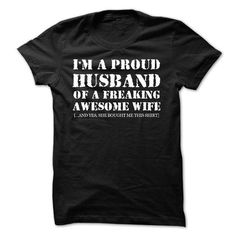 Im A Proud Husband Of A Freaking AWESOME WIFE! LIMITED TIME ONLY. ORDER NOW if you like, Item Not Sold Anywhere Else. Amazing for you or gift for your family members and your friends. Thank you! #husband #love