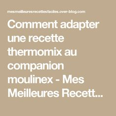 Comment adapter une recette thermomix au companion moulinex - Mes Meilleures Recettes Faciles
