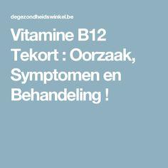 Vitamine B12 Tekort : Oorzaak, Symptomen en Behandeling !
