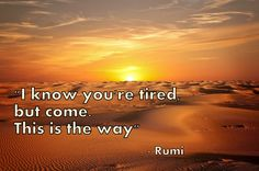 """""""This is the way"""" - Rumi ( inspirational motivational spirituality spiritual sufi sufism wisdom love poetry poem rumi quotes quote )"""