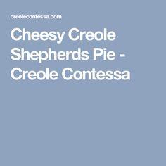 Cheesy Creole Shepherds Pie - Creole Contessa