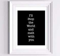 I'll stop the world and melt with you  by LoveSignBoutique on Etsy, $26.00