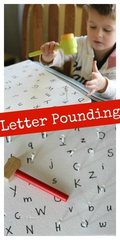 Letter Pounding! Write the letters on Styrofoam and then tell the child a letter. He must find the letter that you say before pounding in a golf tee. Great for fine motor skills and so fun for kids!