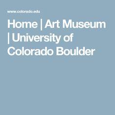 Home | Art Museum  | University of Colorado Boulder