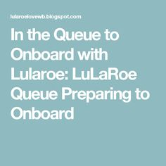 In the Queue to Onboard with Lularoe: LuLaRoe Queue Preparing to Onboard