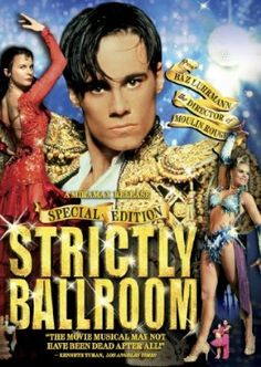Strictly Ballroom- Baz Luhrman.......I could watch it everyday.