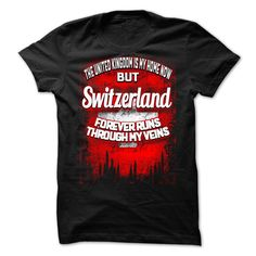 (Tshirt Popular) The United Kingdom Is My Home Now But Switzerland Forever Runs Through My Veins NEW at Tshirt Best Selling Hoodies, Funny Tee Shirts
