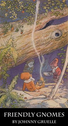 Friendly Gnomes by Johnny Gruelle. Original fairy tales from the creator of Raggedy Ann. $0.99.