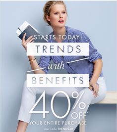 Starts Today!  TRENDS WITH BENEFITS  40% OFF* Your Entire Purchase!  Use Code TRENDS40