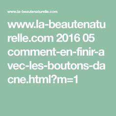www.la-beautenaturelle.com 2016 05 comment-en-finir-avec-les-boutons-dacne.html?m=1