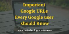 Google: the search engine giant is not only limited to perform search queries that return results.Here, I am sharing the 11 important Google URLs that basically every Google user should aware of.
