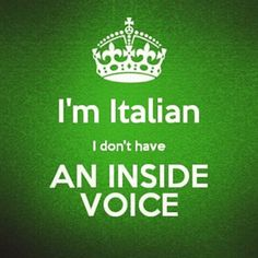I'M ITALIAN I don't have AN INSIDE VOICE