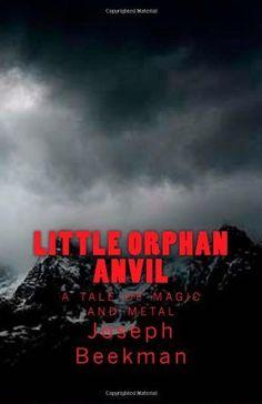 Little Orphan Anvil by Joseph Beekman, http://www.amazon.com/gp/product/1460979796/ref=cm_sw_r_pi_alp_dDYdqb1VN63M6