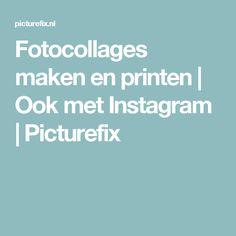 Fotocollages maken en printen | Ook met Instagram | Picturefix