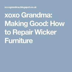 xoxo Grandma: Making Good: How to Repair Wicker Furniture