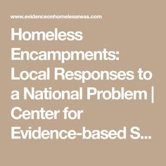 Homeless Encampments: Local Responses to a National Problem   Center for Evidence-based Solutions to Homelessness Solutions To Homelessness, Urban Renewal, Health And Safety, No Response
