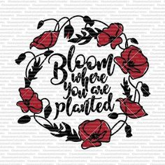 SVG file by Chameleon Cuttables. Planting Poppies, Bloom Where You Are Planted, Vector Design, Wood Signs, How To Draw Hands, Handmade Gifts, Etsy, Logo, Wooden Plaques