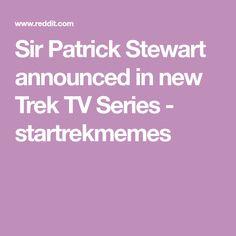 Sir Patrick Stewart announced in new Trek TV Series - startrekmemes