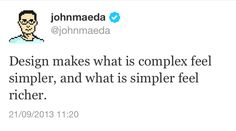 Design makes what is complex feel simpler, and what is simpler feel richer - John Maeda Design Process, Feelings, Words, Simple, How To Make, Engineering Design Process, Horse