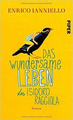 Das wundersame Leben des Isidoro Raggiola: Roman: Amazon.de: Enrico Ianniello, Christiane von Bechtolsheim: Bücher