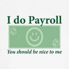 So funny! We will have 2 new Bookkeepers doing payroll soon! Better be extra nice!