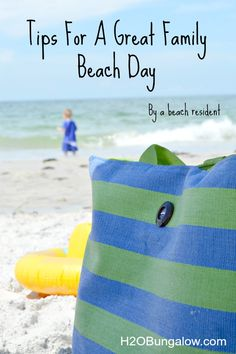 Tips For A Great Family Beach Day- Packing, Activities and tips by a beach resident -www.H2OBungalow.com