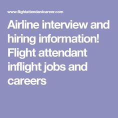 Airline interview and hiring information! Flight attendant inflight jobs and careers