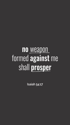 No weapon formed shall prosper. With the Holy Spirit , the very power of God is ours, fuckers Scripture Quotes, Bible Scriptures, Faith Quotes, Cool Words, Wise Words, Christen, Words Of Encouragement, Spiritual Quotes, Trust God