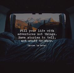 Fill your life with adventures not things. Have stories to tell not stuff to show. via (http://ift.tt/2AvqSPZ)