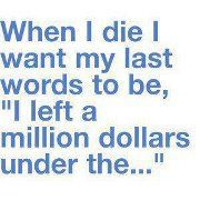 ....huh....where would I leave a million dollars...all for Jesus, for his work and will to be done.