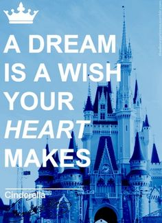 """""""A dream is a wish your heart makes"""""""