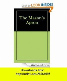 The Mason Apron eBook James Green ,   ,  , ASIN: B007WTS630 , tutorials , pdf , ebook , torrent , downloads , rapidshare , filesonic , hotfile , megaupload , fileserve