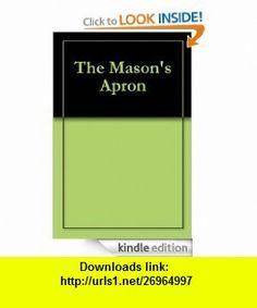 The Mason Apron eBook James Green ,   ,  , ASIN: B007WTS630 , tutorials , pdf , ebook , torrent , downloads , rapidshare , filesonic , hotfile , megaupload , fileserve