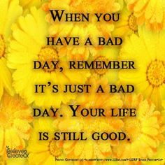 Your life is still good