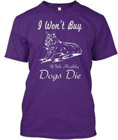 I Won't Buy While Healthy Dogs Die Purple T-Shirt Front