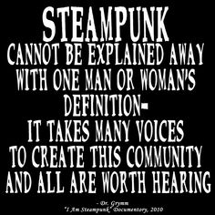 "Steampunk Definition by Doctor Grymm, via Flickr | steampunk.noun.Steampunk is a subgenre of speculative fiction,usually set in an anachronistic Victorian or quasi-Victorian alternate history setting.It could be described by the slogan""What the past would look like if the future had happened sooner.""It includes fiction with science fiction,fantasy or horror themes."