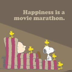 Happiness is a movie marathon. I love having movie marathons, either with my best friend or alone.