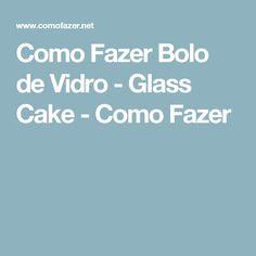 Como Fazer Bolo de Vidro - Glass Cake - Como Fazer