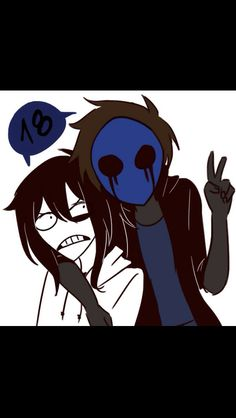 Jeff and Eyeless Jack are 18. Senpai ej *-*