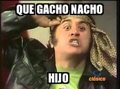 Que Gacho Nacho Hijo