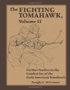 The Fighting Tomahawk, Volume II: Further Studies in the Combat Use of the Early American Tomahawk by Dwight C. McLemore,http://www.amazon.com/dp/1581607296/ref=cm_sw_r_pi_dp_BxdNsb1D3RMZKT5M