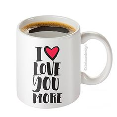 I Love You More Mug - I Love You Mug - Love Coffee Mug - 11 oz coffee mug - DeLuce Design