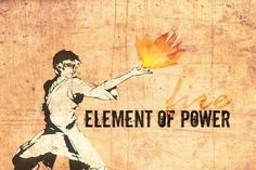 Fire is the element of power. The people of the Fire Nation have desire and will, and the energy and drive to achieve what they want.